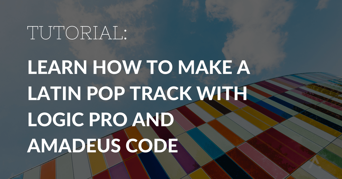 Learn how to make a Latin pop track with Logic Pro and Amadeus Code