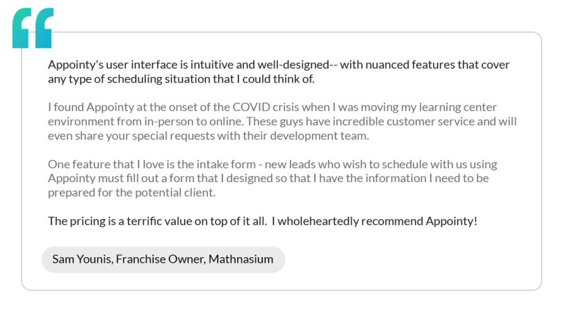 A customer review for Appointy's tutor scheduling software by the owner of Mathnasium. The customer appreciates Appointy's tutor scheduling software, it's customer service and pricing.
