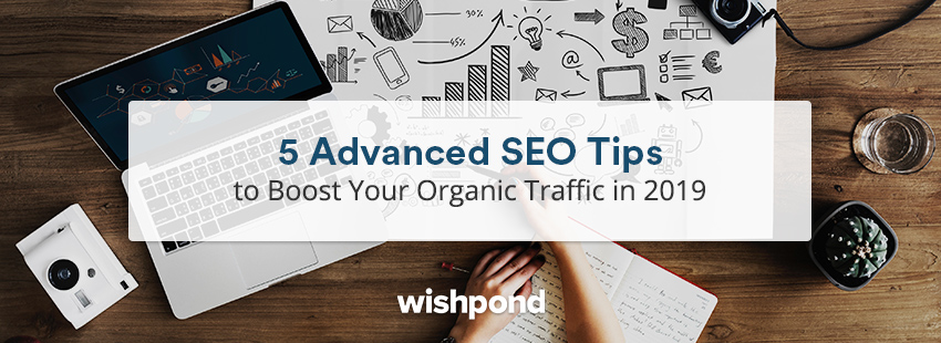 5 Advanced SEO Tips to Boost Your Organic Traffic in 2019