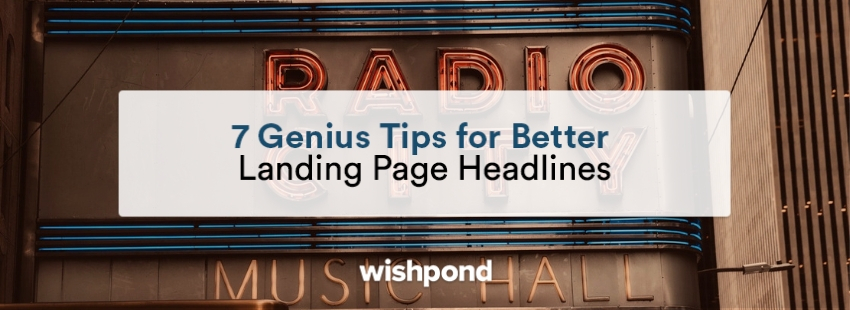 7 Genius Tips for Better Landing Page Headlines