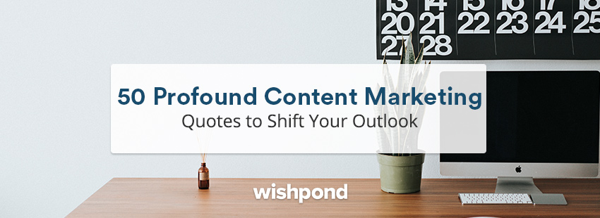 50 Profound Content Marketing Quotes to Shift Your Outlook