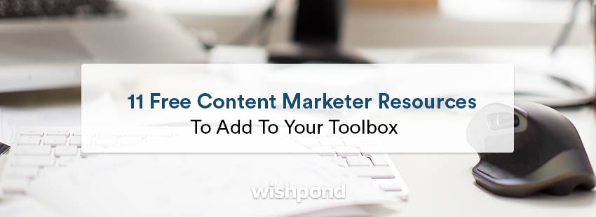 11 Free Content Marketer Resources to Add to Your Toolbox