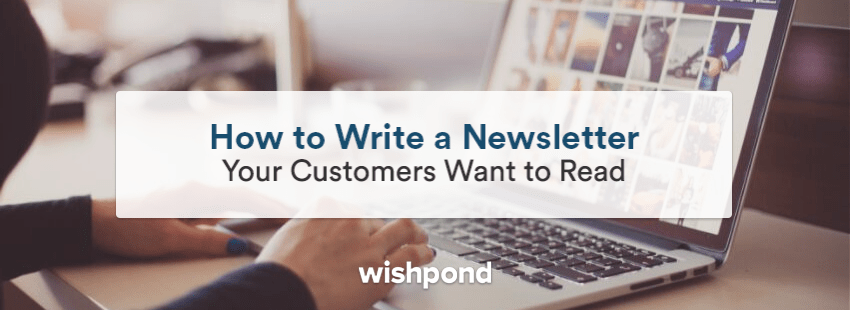 How to Write a Newsletter Your Customers Want to Read