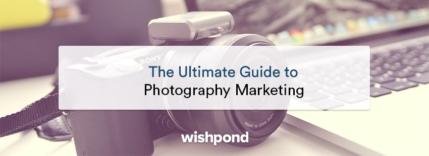 The Ultimate Guide to Photography Marketing: Everything Photographers Need To Know