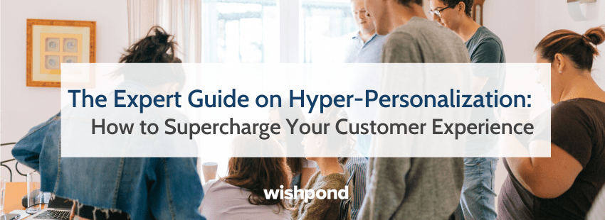 The Expert Guide on Hyper-Personalization: How to Supercharge Your Customer Experience