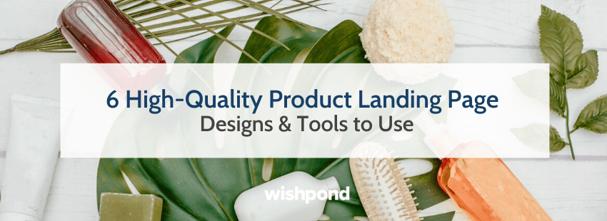 6 High-Quality Product Landing Page Designs & Tools to Use