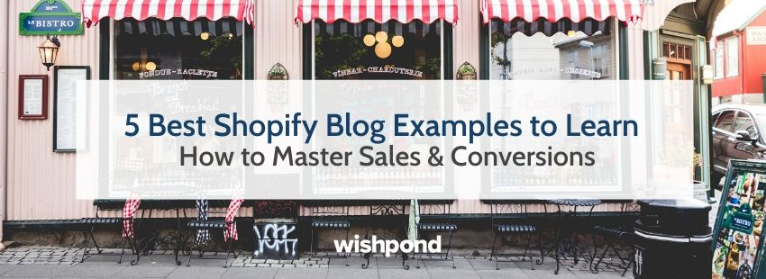 5 Best Shopify Blog Examples to Learn How to Master Sales & Conversions