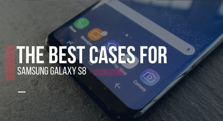 he best cases for Samsung Galaxy S8(1)