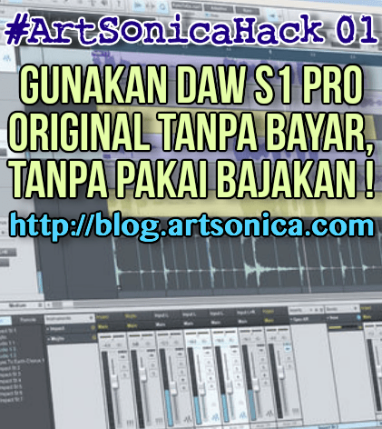 #ArtSonicaHack 01 : Gunakan DAW S1 Pro Original Tanpa Bayar, Tanpa Pakai Bajakan