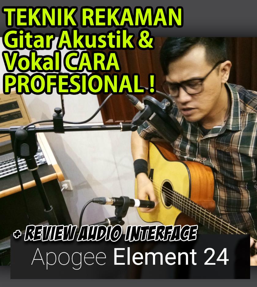 TEKNIK MEREKAM Gitar Akustik dan Vokal CARA PROFESIONAL