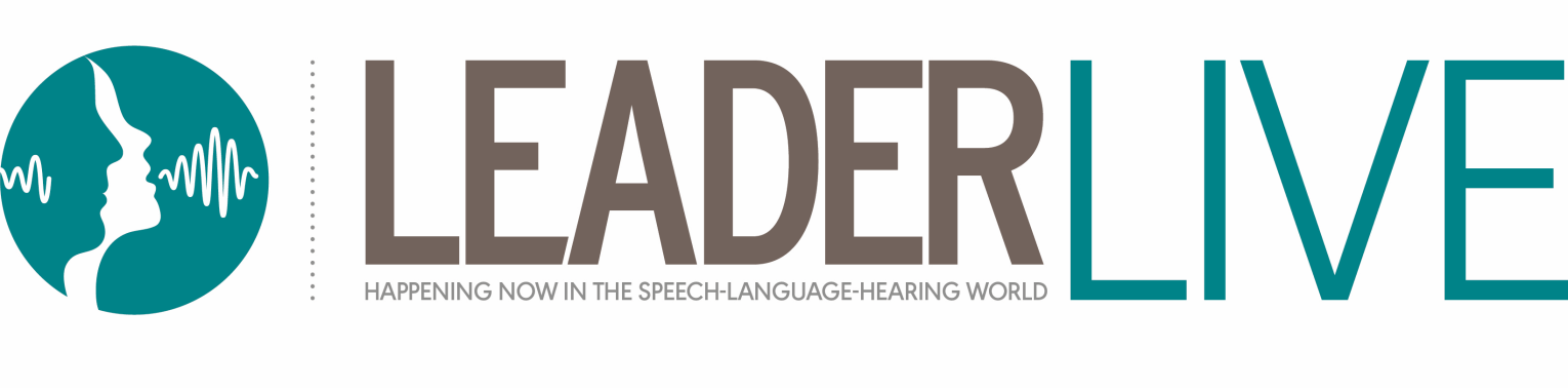 Leader Live — Happening now in the speech-language-hearing world