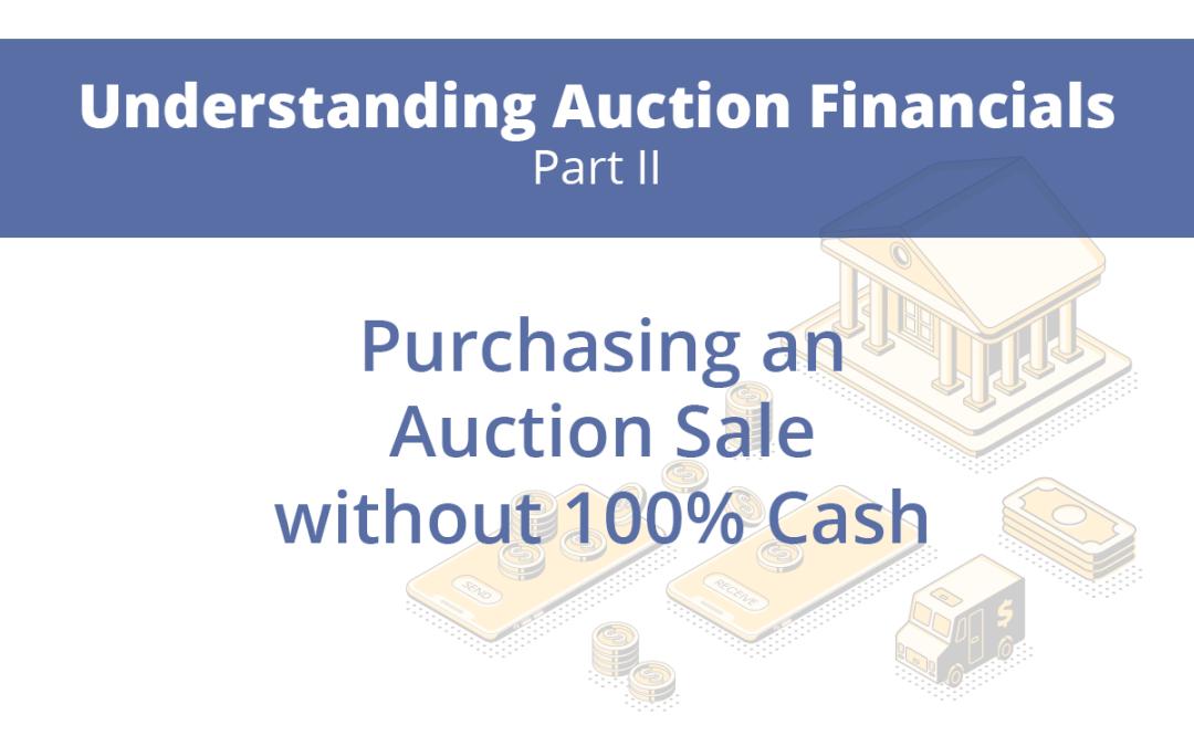 Part 2: Purchasing an Auction Sale without 100% Cash