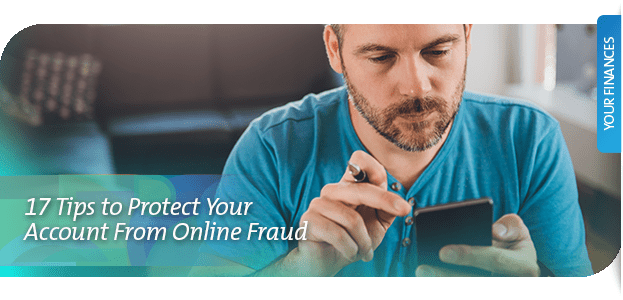17 Tips to Protect Your Account From Online Fraud