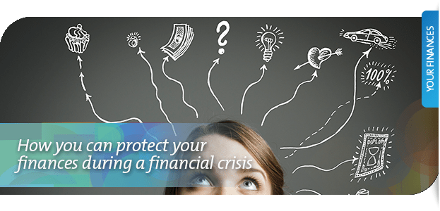 How you can protect your finances during a financial crisis