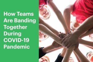 How Teams Are Banding Together During COVID-19 Pandemic