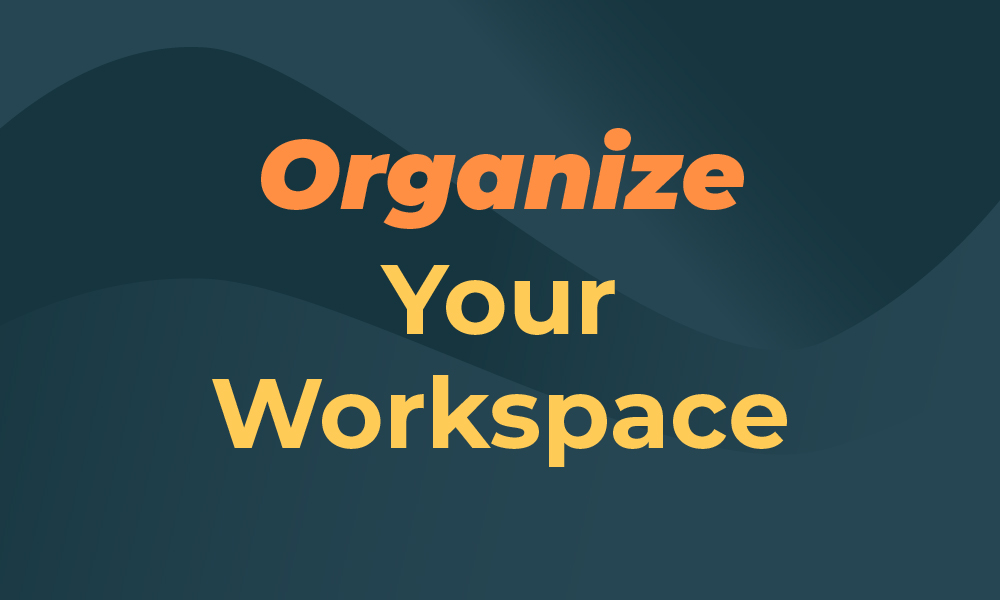 stay organized to boost your productivity