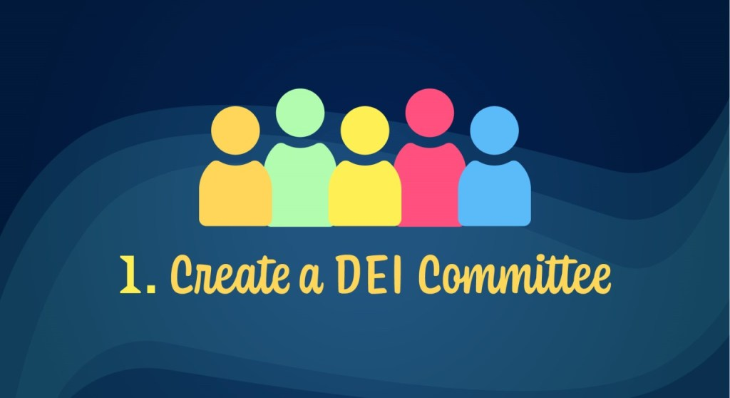 create a diversity & inclusion (DEI) committee