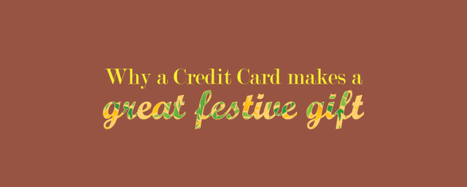 Why A Credit Card Makes A Great Festive Gift