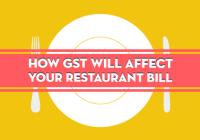 How GST Will Affect Your Restaurant Bill