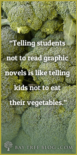 Telling students not to read graphic novels is like telling kids not to eat their vegetables.  (BayTreeBlog.com)