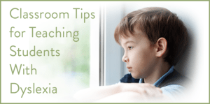 Classroom Tips for Teaching Students With Dyslexia (BayTreeBlog.com)