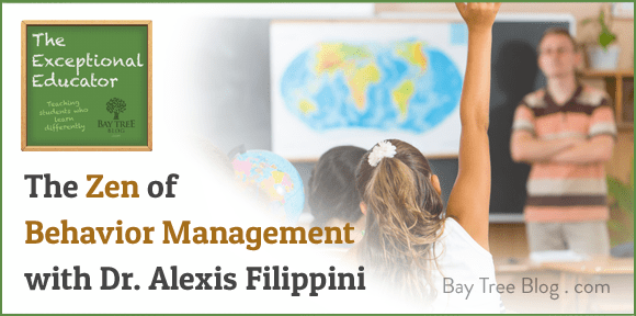 The Zen of Behavior Management with Dr. Alexis Filippini (The Exceptional Educator, Ep. 4) BayTreeBlog.com