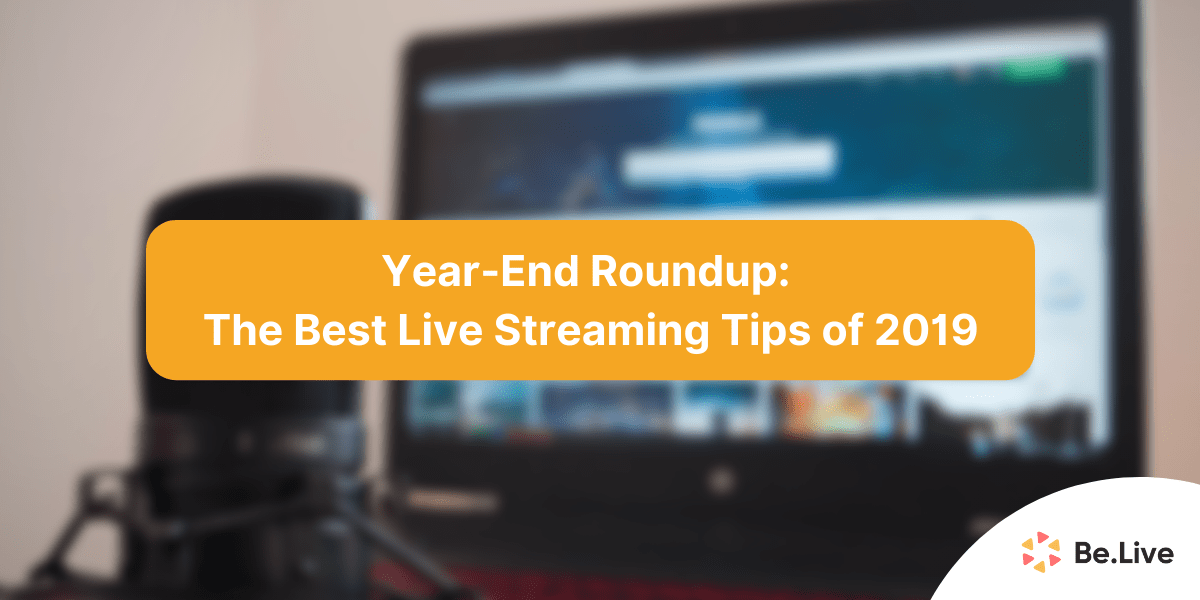 year-end-roundup-best-live-streaming-tips-2019