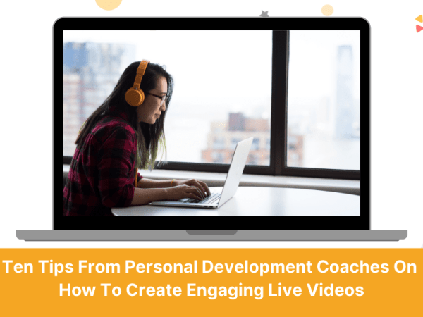 top-ten-tips-personal-development-coach-how-to-create-engaging-live-videos