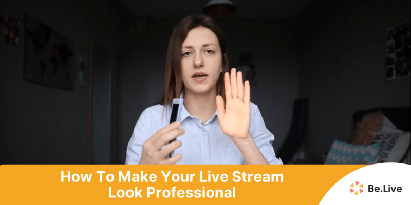How to Make Your Live Stream Look Professional