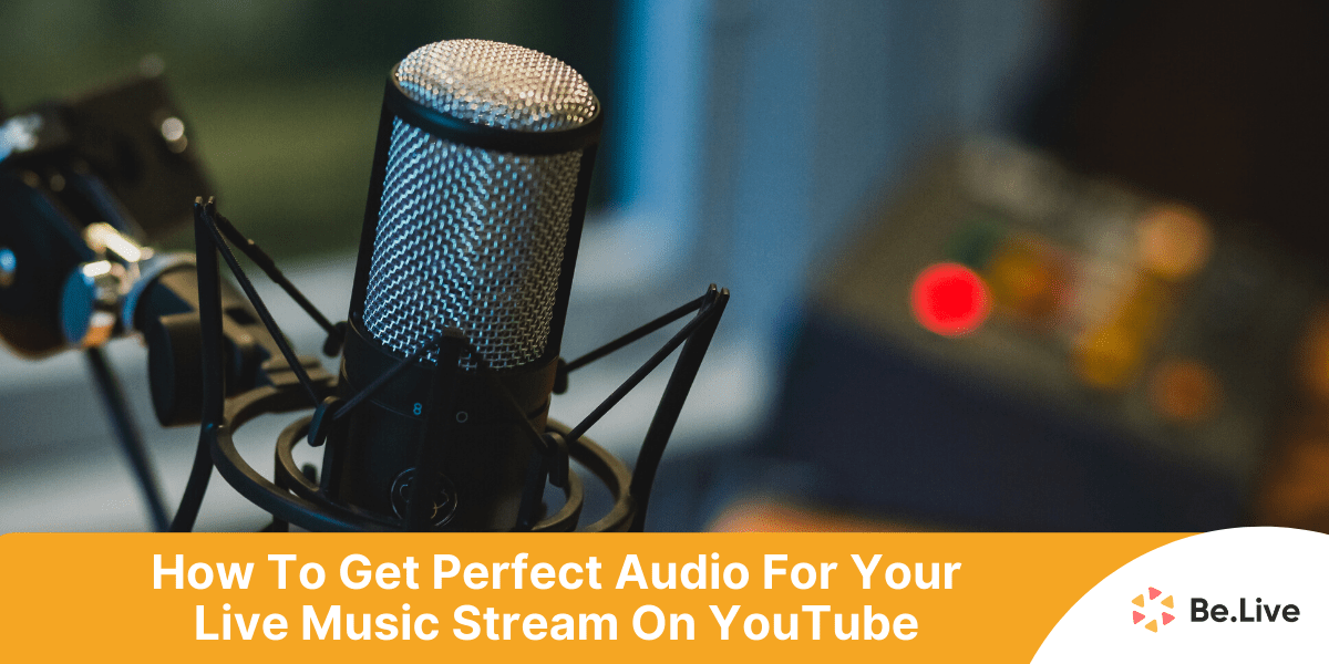 How To Live Stream Music Performances And Stand Out On Youtube Belive Blog