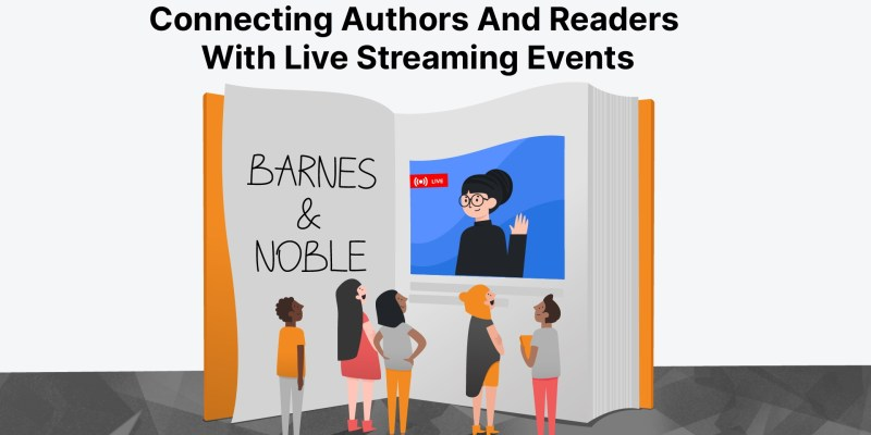 Connecting Authors And Readers With Barnes And Noble Live Streaming Events