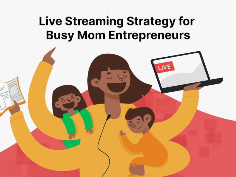 live streaming strategy for busy moms