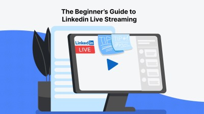 The Beginner's Guide to LinkedIn Live Streaming