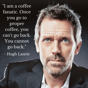 Hugh Laurie Coffee