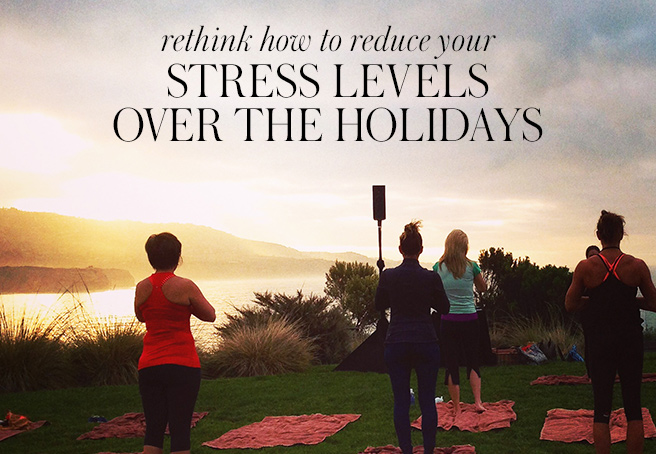 Rethink How to Reduce Your Stress Levels Over the Holidays