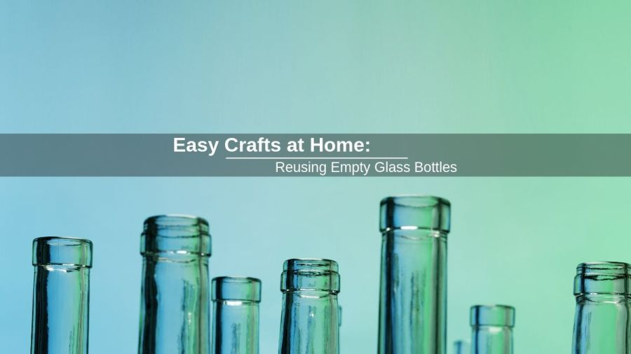 Easy Crafts at Home Reusing Empty Glass Bottles