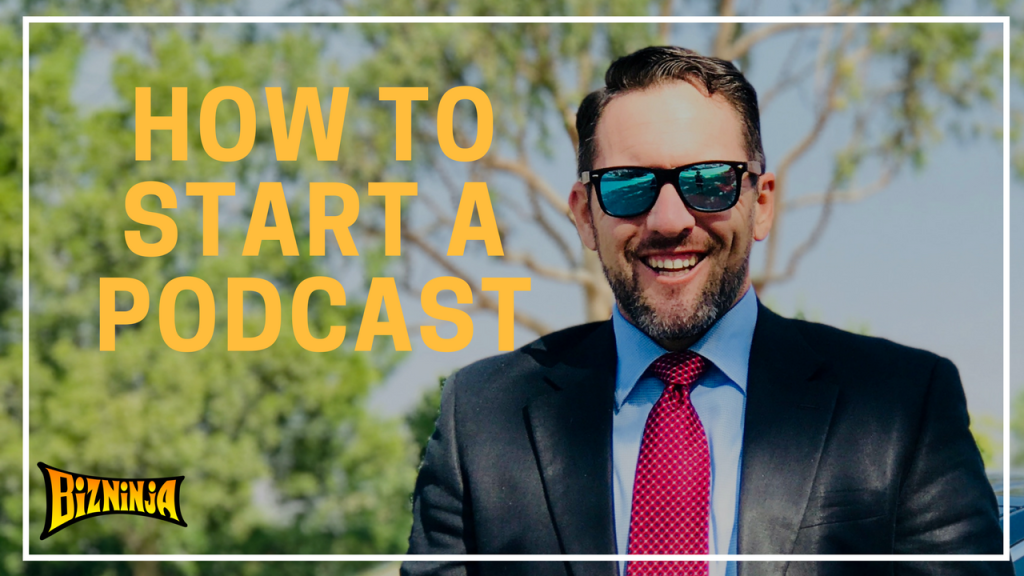 BizNinja How To Start A Podcast