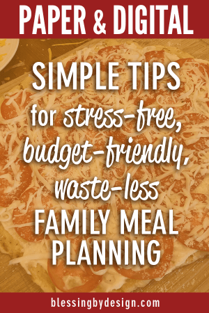 tips for stress-free, budget-friendly, waste-less family meal planning