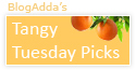 Selected in BlogAdda Tangy Tuesday Picks