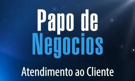 [Papo de Negócios] Atendimento ao Cliente
