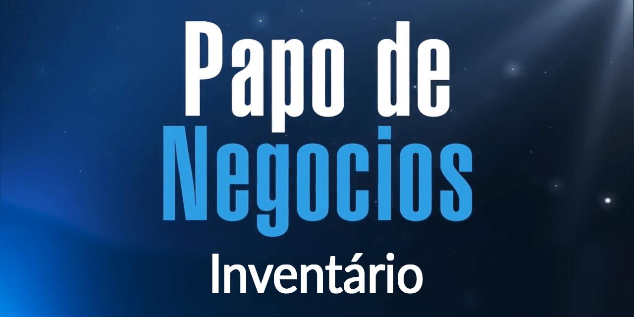 [Papo de Negócios] Inventário