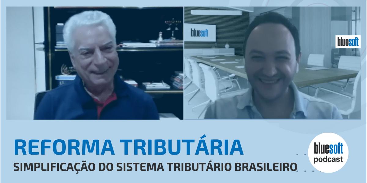 Reforma Tributária – Simplificação do Sistema Tributário Brasileiro | Bluesoft Podcast
