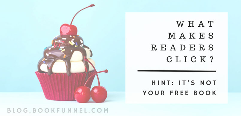 What Makes Readers Click? (Hint: It's Not Your Free Book)