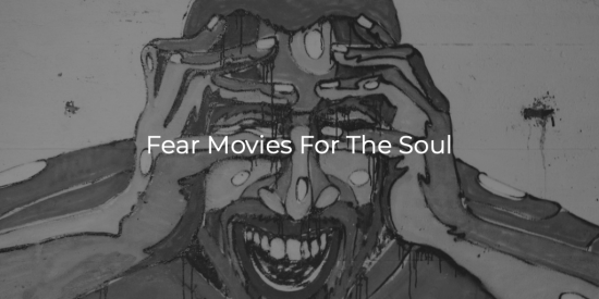 Fear Movies For The Soul