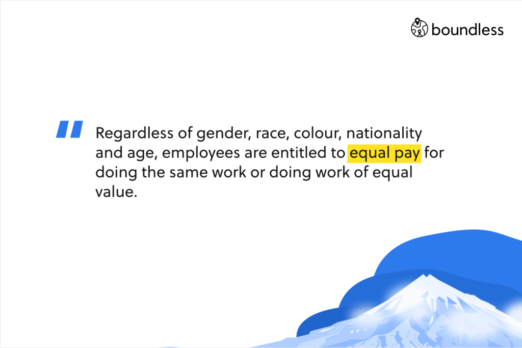Regardless of gender, race, colour, nationality and age, employees are entitled to equal pay for doing the same work or doing work of equal value.