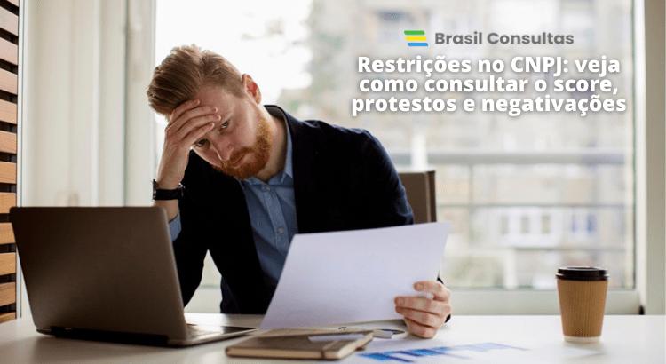 Restrições no CNPJ: veja como consultar o score, protestos e negativações