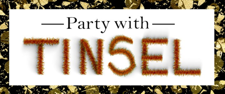 Time to Party … with Tinsel!