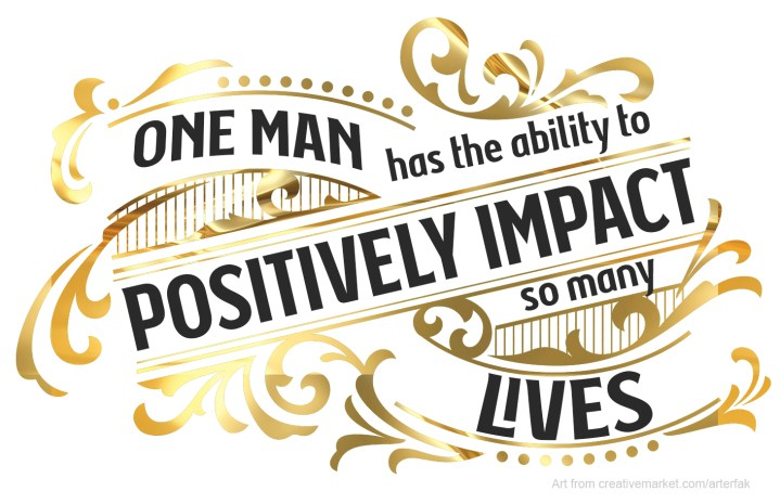 One man has the ability to positively impact so many lives.