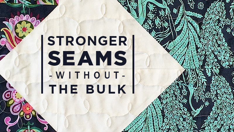 Stronger Seams Without the Bulk