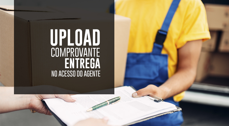 Realize upload do comprovante de entrega no acesso do agente